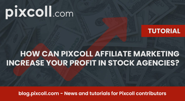 How can Pixcoll Affiliate marketing increase your profit in stock agencies?
